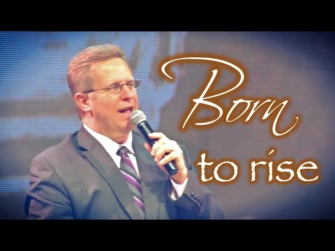 """Born To Rise"" – Pastor Raymond Woodward"