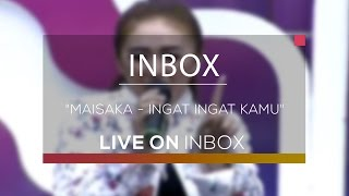 Maisaka - Ingat Ingat Kamu (Live on Inbox) Video