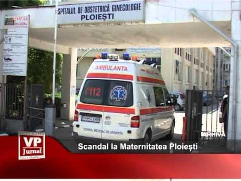 Scandal la Maternitatea Ploiești