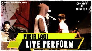 ECKO SHOW X ANJAR OX'S - Pikir Lagi ( Live Perform )