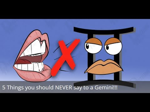 5 Things you should NEVER say to a Gemini