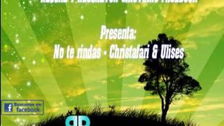 No Te Rindas - Christafari Feat Ulises (De Rescate)