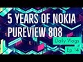 5 Years of Nokia Pureview 808 | Daily Vlogs episode 14
