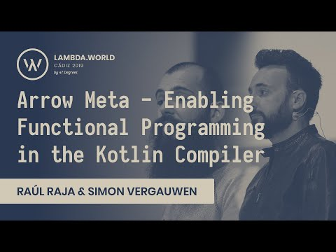 Lambda World 2019 - Arrow Meta - Enabling Functional Programming in the Kotlin Compiler
