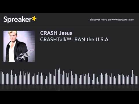 CRASHTalk™- BAN the U.S.A (part 3 of 5, made with Spreaker)