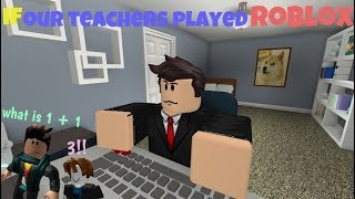 If Our Teachers Played ROBLOX