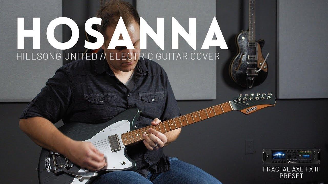 Hosanna – Hillsong United – Electric guitar cover // Fractal Axe-FX III & AX8 presets