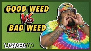 Good Weed VS Bad Weed | Loaded Up by Loaded Up
