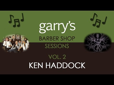 Garry's Barber Shop Sessions Vol 2 - Ken Haddock - Music Video