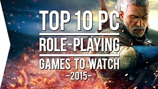 Top 10 PC►RPG◄ Games To Watch In 2015!