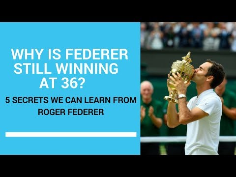 Why Is Federer Still Winning At 36? 5 Secrets We Can Learn From Roger Federer