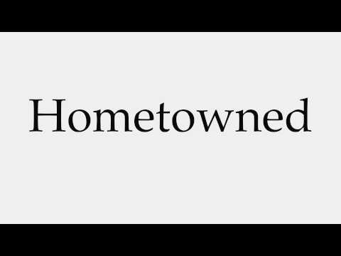 How to Pronounce Hometowned
