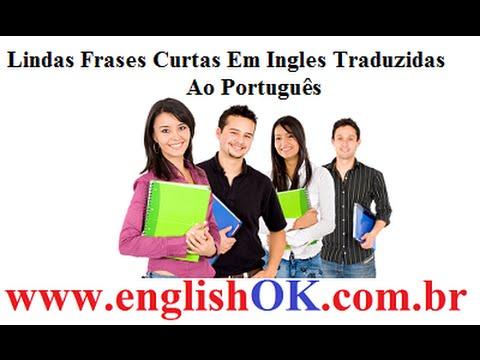 Lindas Frases Curtas Em Ingles Traduzidas Ao Português