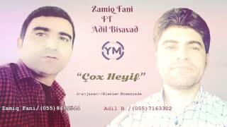 Zamiq Fani ft Adil Bisavad - Çox Heyif 2017