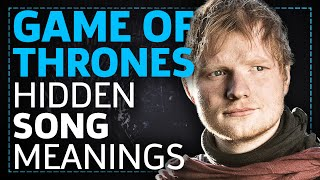 What was Ed Sheeran's song really about? Did Cersei warn her victims? Lucy and Tamoor delve in to the songs of Game of Thrones and the secrets they hide.