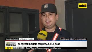 El primer policía en llegar a la casa