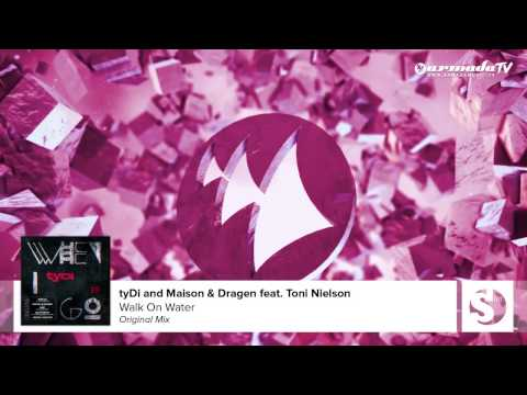 tyDi and Maison & Dragen feat. Toni Nielson - Walk On Water