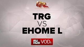 EHOME.L vs TRG, game 1