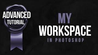 Advanced Photoshop Tutorial #22 - My Photoshop Workspace