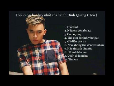 Top 10 ca khúc hay nhất của Trình Định Quang (Tèo) - Thất tình - Thời lượng: 45:01.