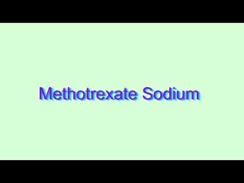 How to Pronounce Methotrexate Sodium