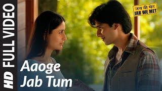 Video Aaoge Jab Tum Full Song | Jab We Met | Kareena  Kapoor, Shahid Kapoor download in MP3, 3GP, MP4, WEBM, AVI, FLV January 2017