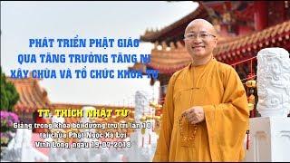 Phát triển Phật giáo qua tăng trưởng Tăng ni, xây chùa và tổ chức khóa tu - TT. Thích Nhật Từ