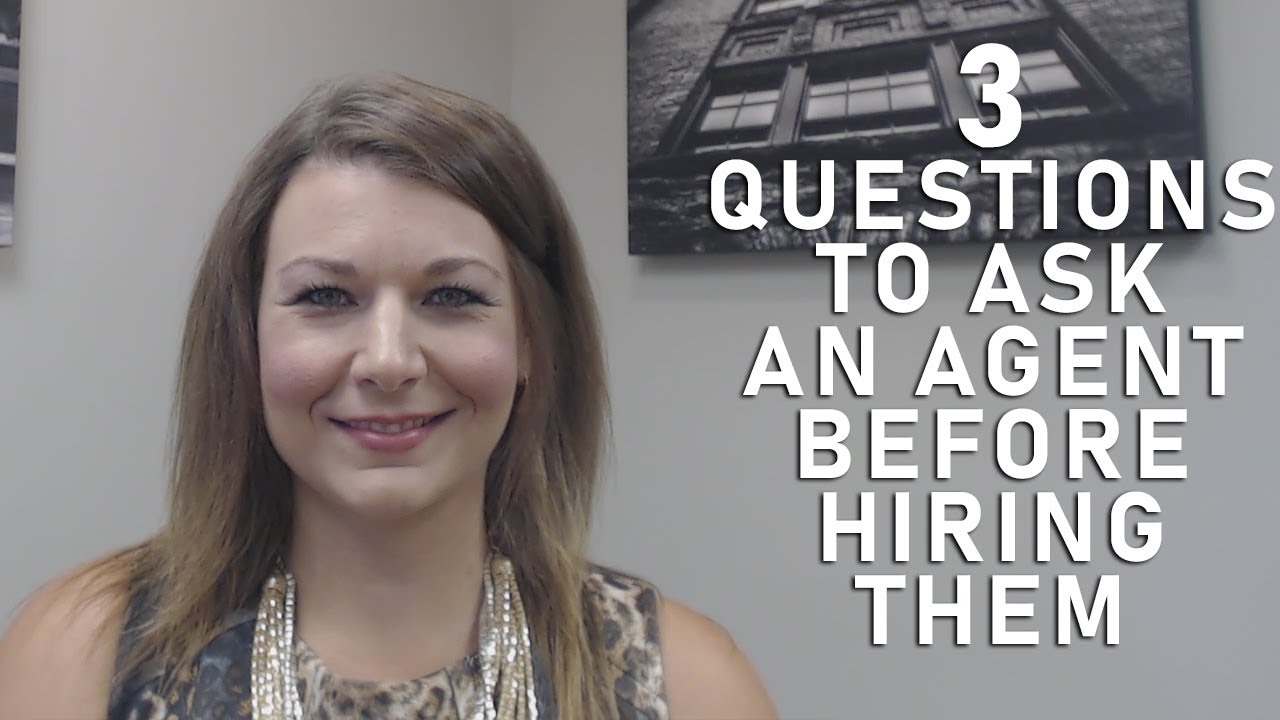 3 Questions to Ask an Agent Before Hiring Them