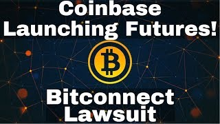 Crypto News | Coinbase Launching Bitcoin Futures! Bitconnect Class Action Lawsuit