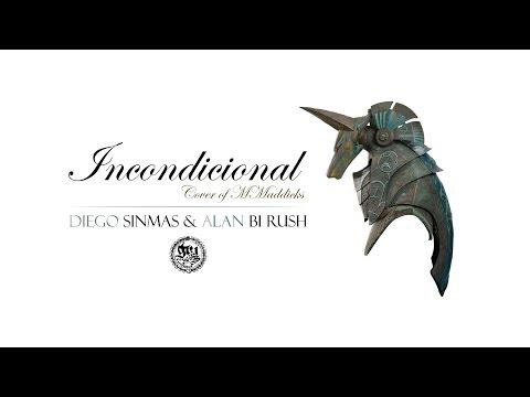 DIEGO SINMAS & ALAN BI RUSH – INCONDICIONAL [VIDEOCLIP]