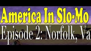 Norfolk (VA) United States  city photo : America In Slo-Mo | Episode 2: Norfolk, VA