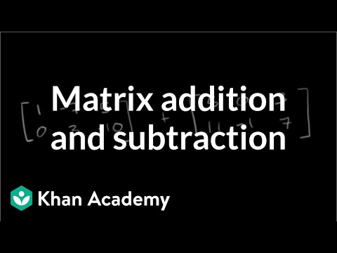 Adding Subtracting Matrices Video Khan Academy