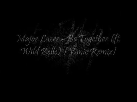 Video Major Lazer - Be Together (feat. Wild Belle) (Vanic Remix) [Lyric Video] download in MP3, 3GP, MP4, WEBM, AVI, FLV January 2017