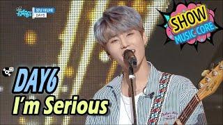 HOT DAY6  Im Serious 데이식스  장난 아닌데 Show Music Core 20170408