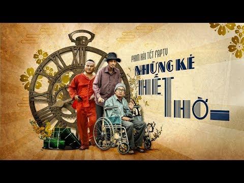 PHIM HÀI TẾT 2019 || Những Kẻ Hết Thời - FAPtv - Thời lượng: 1:05:02.