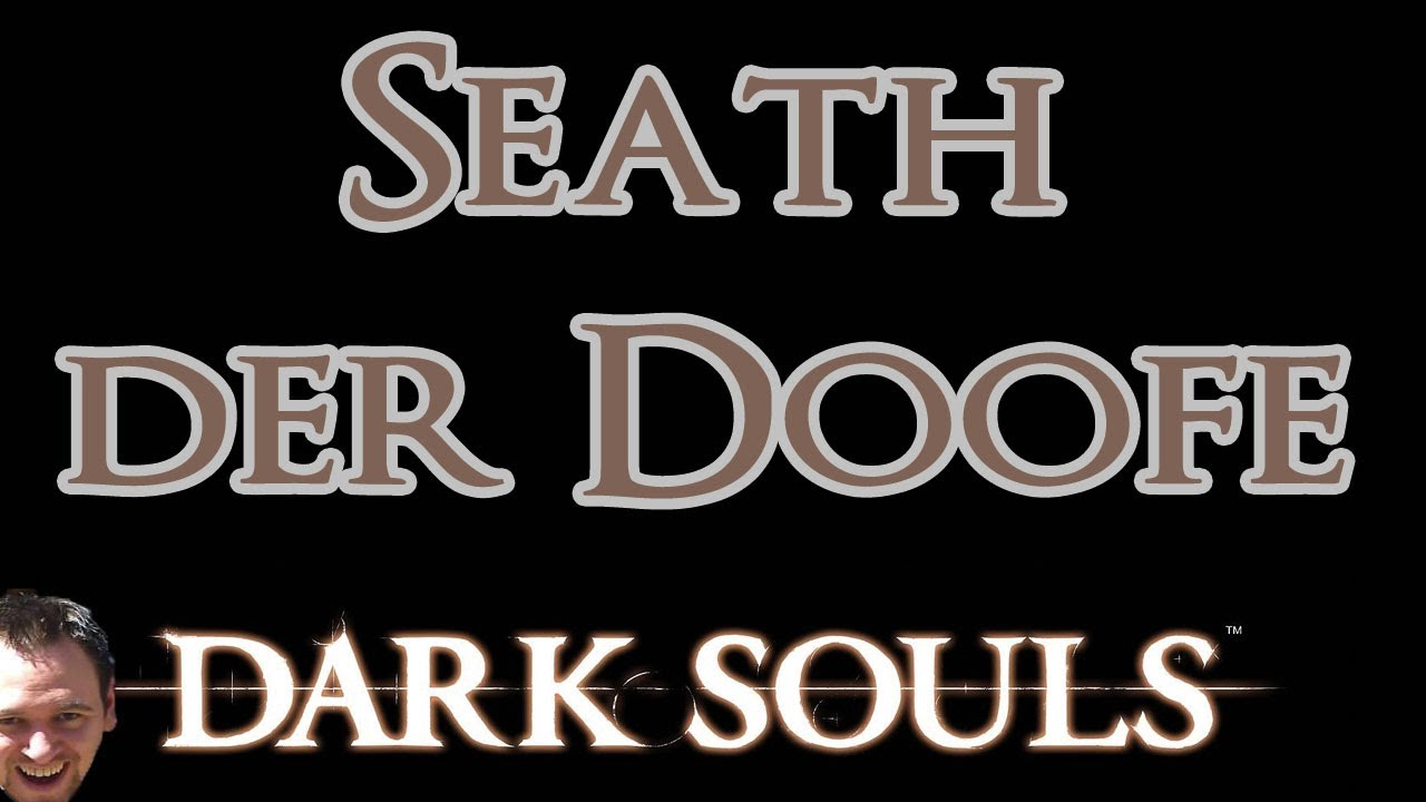 Speedy Renton: Dark Souls (Seath der Doofe)