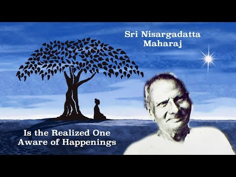 Nisargadatta Maharaj Teachings: Is the Realized One Aware of Happenings?