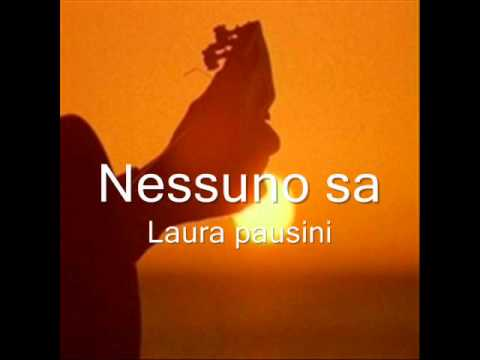 , title : 'Nessuno sa-Laura Pausini + Lyrics'