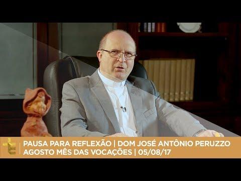 Reflexão - PAUSA PARA REFLEXÃO  DOM JOSÉ ANTÔNIO PERUZZO  AGOSTO, MÊS DAS VOCAÇÕES  05/08/2017