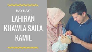Video Kay Nay: Lahiran KHAWLA SAILA KAMIL MP3, 3GP, MP4, WEBM, AVI, FLV Februari 2018