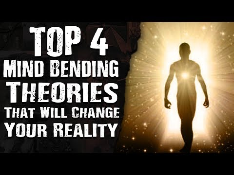 Top 4 MIND BENDING Theories That Will Change Your Reality