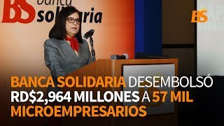 Banca Solidaria desembolsó RD$2,964 millones a 57 mil Microempresarios