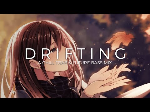 Drifting | A Chill Trap & Future Bass Music Mix