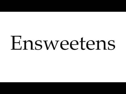 How to Pronounce Ensweetens