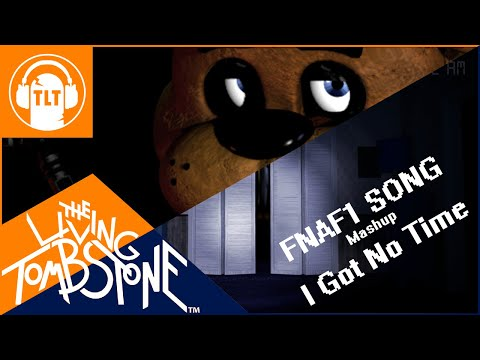 I Got No Time/FNAF 1 Song - The Living Tombstone/SM [Mashup FNAF1&4]