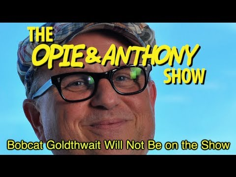 Opie & Anthony: Bobcat Goldthwait Will Not Be on the Show (05/16/12)