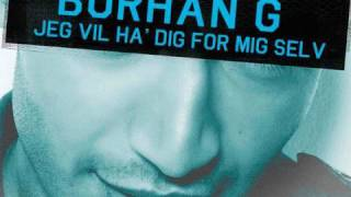 Burhan G - Jeg Vil Ha Dig For Mig Selv