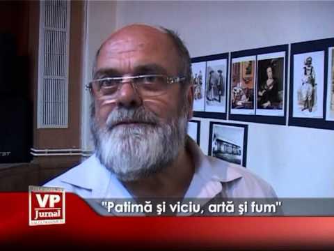 """""""Patima si viciu, arta si fum""""."""