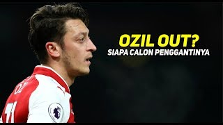 Video OZIL OUT? INILAH CALON PENGGANTINYA! MP3, 3GP, MP4, WEBM, AVI, FLV Desember 2018