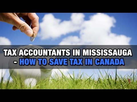 Tax Accountants in Mississauga – How to Save Tax in Canada